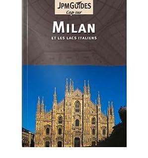 Milan et les lacs italiens : [guide touristique], Colwell, Dan