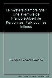 Le mystère d'ambre gris : Une aventure de François-Albert de Kerbonnes, Falk pour les intimes