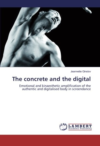 Download The concrete and the digital: Emotional and kinaesthetic amplification of the authentic and digitalised body in screendance pdf epub