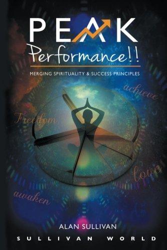 Peak Performance!!: Merging Spirituality and Success Principles (Peak Performance Series) (Volume ()