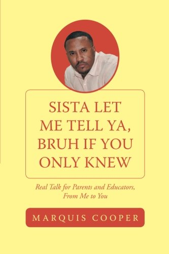 Download Sista Let Me Tell Ya, Bruh if You Only Knew: Real Talk for Parents and Educators, From Me to You ebook