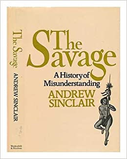The savage: A history of misunderstanding, Sinclair, Andrew