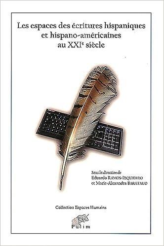 Les Espaces des Ecritures Hispaniques et Hispano-Américaines au Xxie Siecle pdf, epub ebook