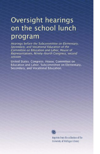 Oversight hearings on the school lunch program: Hearings before the Subcommittee on Elementary, Secondary, and Vocational Education of the Committee ... Ninety-fourth Congress, second session