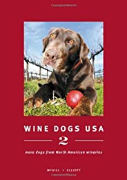 Wine Dogs: USA 2: More Dogs from North American Wineries
