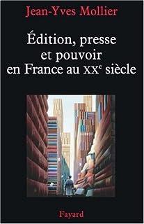 Edition, presse et pouvoir en France au XXe siècle, Mollier, Jean-Yves