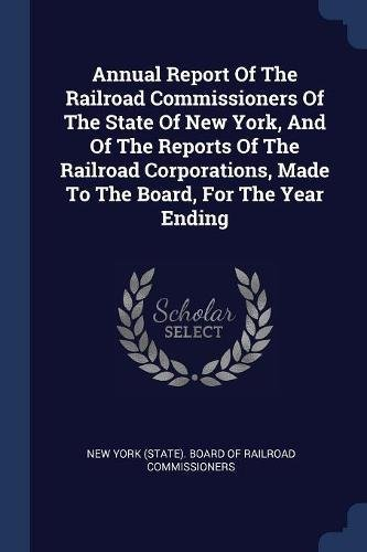 Read Online Annual Report Of The Railroad Commissioners Of The State Of New York, And Of The Reports Of The Railroad Corporations, Made To The Board, For The Year Ending pdf