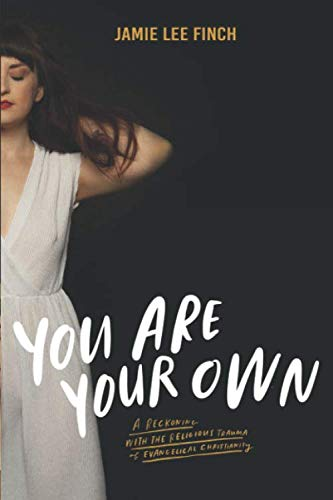 You Are Your Own: A Reckoning with the Religious Trauma of Evangelical Christianity by Independently published