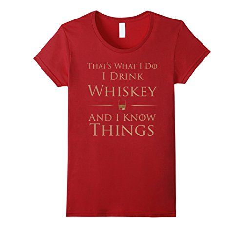 That's What I Do I Drink Whiskey And I Know Things T-Shirt