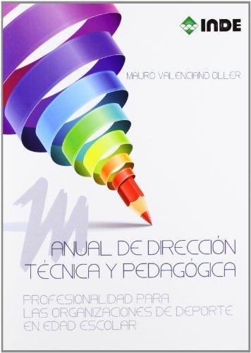 Manual de Dirección Técnica y Pedagógica: Profesionalidad para las organizaciones de deporte en edad escolar (El deporte en edad escolar) por Valenciano Oller, Mauro