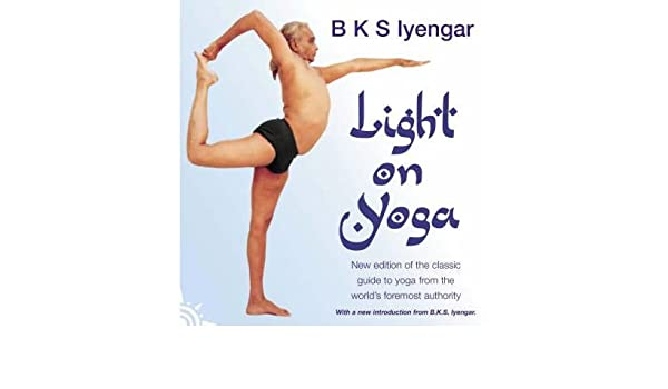 Light on Yoga: The Definitive Guide to Yoga Practice By ...