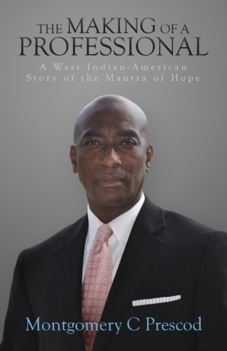 The Making of a Professional: A West Indian-American Story of the Mantra of Hope [Montgomery C Prescod] (Tapa Blanda)