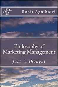 Philosophy of Marketing Management: Mr. Rohit Agnihotri, Rohit