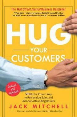 Hug Your Customers : The Proven Way to Personalize Sales and Achieve Astounding Results (Hardcover)--by Jack Mitchell [2003 Edition] ISBN: 9781401300340