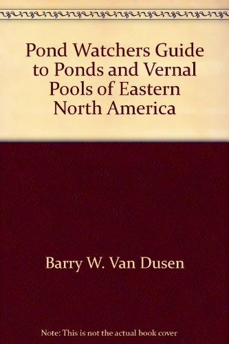 Pond Watchers Guide to Ponds and Vernal Pools of Eastern North America
