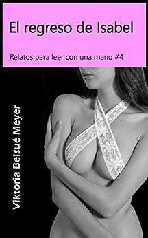 El regreso de Isabel (Relatos para leer con una mano nº 4) (Spanish Edition) by [Meyer, Viktoria Belsué]