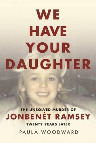 Download We Have Your Daughter: The Unsolved Murder of JonBenét Ramsey Twenty Years Later pdf epub