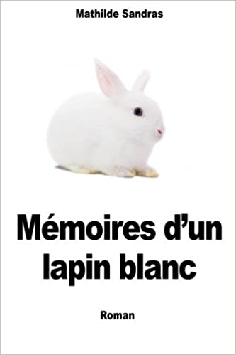 Memoires dun lapin blanc (French Edition): Mathilde Sandras ...