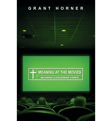 Meaning at the Movies: Becoming a Discerning Viewer (Paperback) - Common