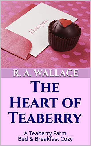 The Heart of Teaberry (A Teaberry Farm Bed & Breakfast Cozy Book 15) by [Wallace, R. A.]