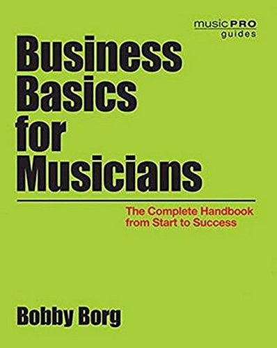Business Basics for Musicians: The Complete Handbook from Start to Success (Music Pro Guides) by Hal Leonard