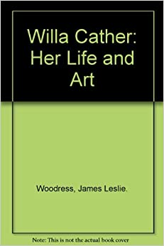 Willa Cather: Her Life and Art