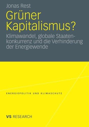 Grüner Kapitalismus?: Klimawandel, globale Staatenkonkurrenz und die Verhinderung der Energiewende (Energiepolitik und Klimaschutz) (German Edition) ... Energy Policy and Climate Protection)
