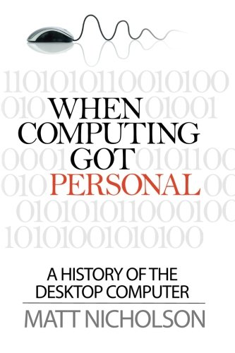 When Computing Got Personal: A history of the desktop comput