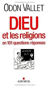 Dieu et les religions en 101 questions-réponses par Odon Vallet