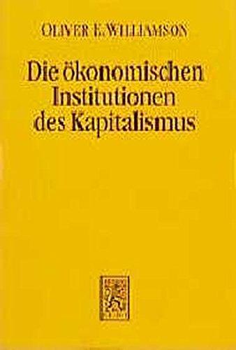 Die ökonomischen Institutionen des Kapitalismus: Unternehmen, Märkte, Kooperationen (Einheit der Gesellschaftswissenschaften, Band 64)