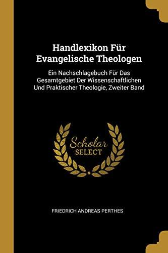 Handlexikon Für Evangelische Theologen: Ein Nachschlagebuch Für Das Gesamtgebiet Der Wissenschaftlichen Und Praktischer Theologie, Zweiter Band