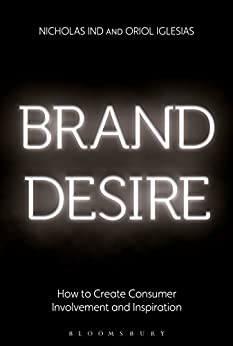 Brand Desire: How to Create Consumer Involvement and Inspiration by [Ind, Nicholas, Iglesias, Oriol]