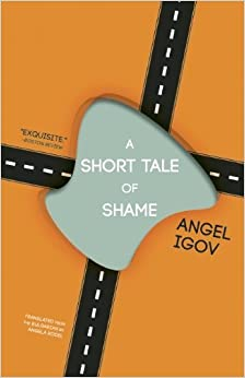 Book A Short Tale of Shame by Igov, Angel (2013)