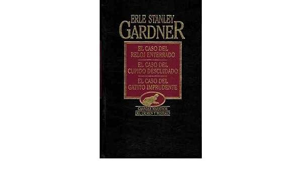 El caso del reloj enterrado: El caso del cupido descuidado ; El caso del gatito imprudente: Erle Stanley Gardner: 9788475309897: Amazon.com: Books