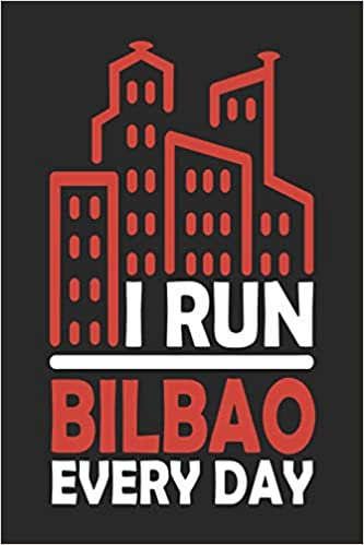 Amazon.com: I Run Bilbao Every Day: Bilbao Notebook | Bilbao ...