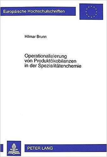 Book Operationalisierung von Produktökobilanzen in der Spezialitätenchemie: Methoden zur Datenintegration, -vervollständigung und -aufbereitung ... Universitaires Européennes) (German Edition)
