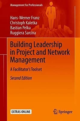 Building Leadership in Project and Network Management: A Facilitator's Toolset (Management for Professionals)