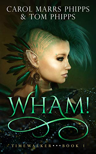 Wham! (Timewalker Book 1) by [Phipps, Carol Marrs, Tom Phipps]