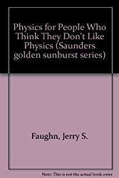 Physics for People Who Think They Don't Like Physics (Saunders golden sunburst series)