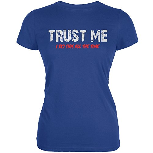 Trust Me I Do This All The Time Royal Juniors Soft T-Shirt - X-Large ()