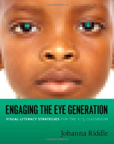 Engaging the Eye Generation: Visual Literacy Strategies for the K-5 Classroom ebook