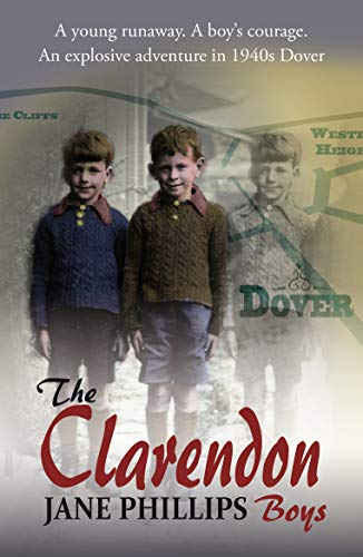 The Clarendon Boys: A young boy finds courage amongst the wartorn streets of Dover by [Phillips, Jane]