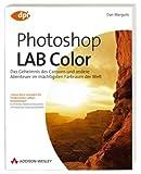 Photoshop LAB Color: Das Geheimnis des Canyons und andere Abenteuer im mächtigsten Farbraum der Welt (DPI Grafik)
