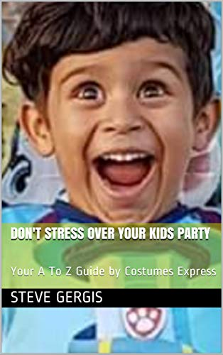 Don't Stress Over Your Kids Party: Your A To Z Guide by Costumes Express -