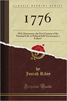 1776: 1876, Democracy, the First Century of the National Life, Is Political Self-Government a Failure? (Classic Reprint)