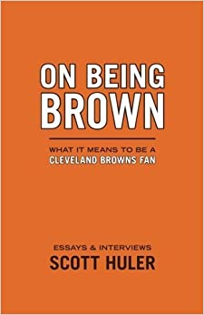 On Being Brown: What it Means to Be a Cleveland Browns Fan by Scott Huler (1999-08-15)