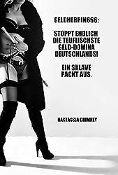 Geldherrin666: Stoppt endlich die teuflischste Geld-Domina Deutschlands! Ein Sklave packt aus. (German Edition)
