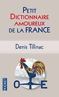 Petit Dictionnaire amoureux de la France par Denis Tillinac
