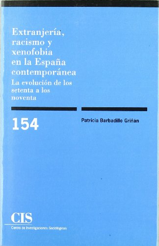 Extranjería, racismo y xenofobia en la España contemporánea: La evolución de los setenta a los noventa (Monografías) por Barbadillo Griñán, Patricia