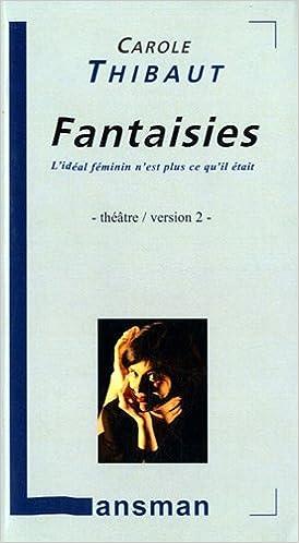 Téléchargement d'ebooks gratuits en pdf Fantaisies : L'idéal féminin n'est plus ce qu'il était Version 2 by Carole Thibaut PDF DJVU